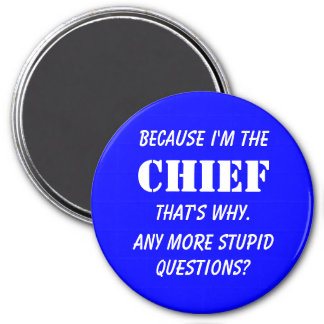 Because I'm the chief Magnet