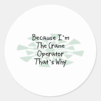 Because I'm the Crane Operator Classic Round Sticker