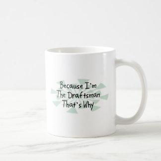 Because I'm the Draftsman Coffee Mug