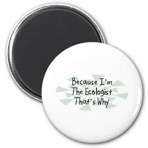 Because I'm the Ecologist Fridge Magnet
