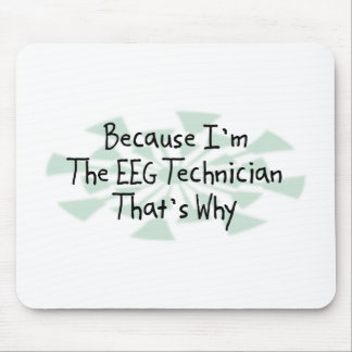 Because I'm the EEG Technician Mouse Pad