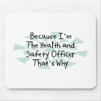 Because I'm the Health and Safety Officer Mouse Pad