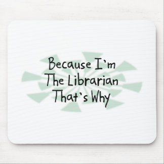 Because I'm the Librarian Mouse Pad