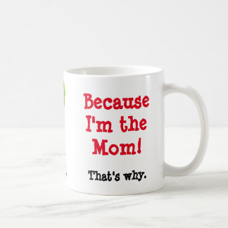 Because I'm the Mom Coffee Mug