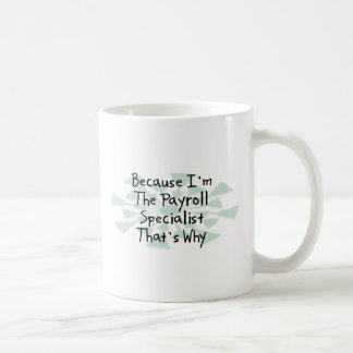 Because I'm the Payroll Specialist Coffee Mug