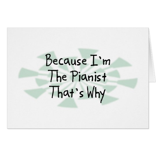 Because I'm the Pianist Card