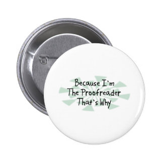 Because I'm the Proofreader 6 Cm Round Badge