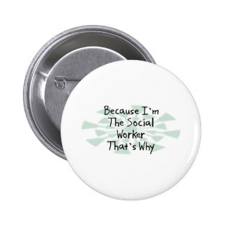 Because I'm the Social Worker 6 Cm Round Badge