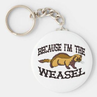 Because I'm The Weasel Key Ring