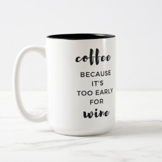Because it is too early for wine Mug