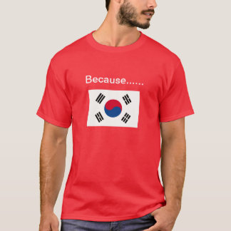 Because Korea. T-Shirt