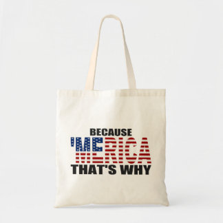 BECAUSE 'MERICA THAT'S WHY Tote Bags