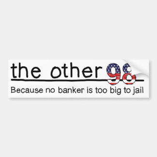 Because no banker is too big to jail bumper sticker