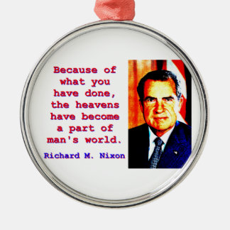 Because Of What You Have Done - Richard Nixon Metal Ornament