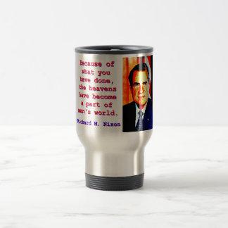 Because Of What You Have Done - Richard Nixon Travel Mug