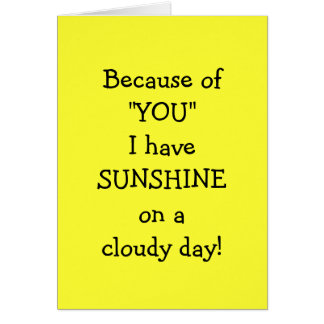BECAUSE OF YOU I HAVE SUNSHINE ON A CLOUDY DAY GREETING CARD