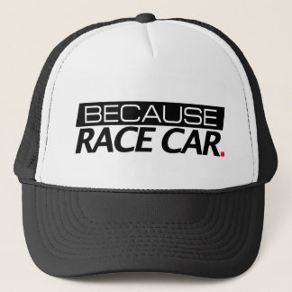 Because Race Car Trucker Hat