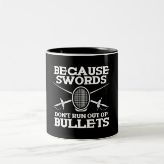 BECAUSE SWORDS DON'T RUN OUT OF BULLETS - FENCING Two-Tone COFFEE MUG