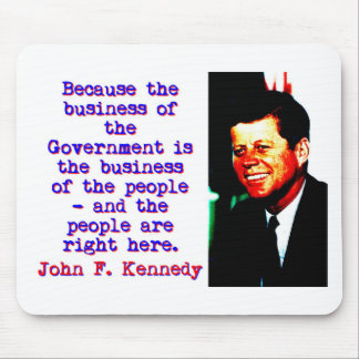 Because The Business - John Kennedy Mouse Pad