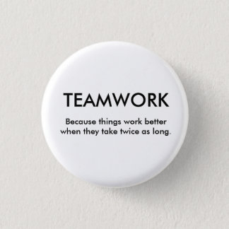Because things work better when th... - Customized 3 Cm Round Badge