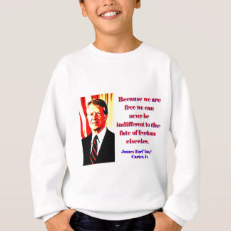 Because We Are Free - Jimmy Carter Sweatshirt