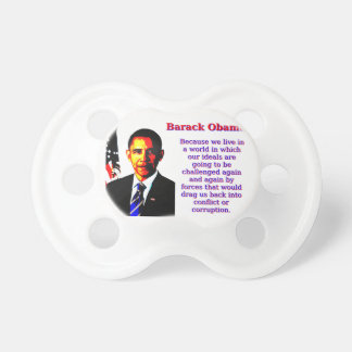 Because We Live In A World - Barack Obama Baby Pacifiers