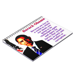 Because We Live In A World - Barack Obama Spiral Notebooks