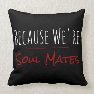 Because We're Soul Mates Pillow