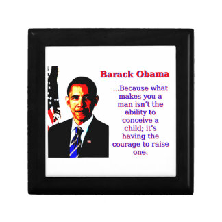 Because What Makes You A Man - Barack Obama Small Square Gift Box