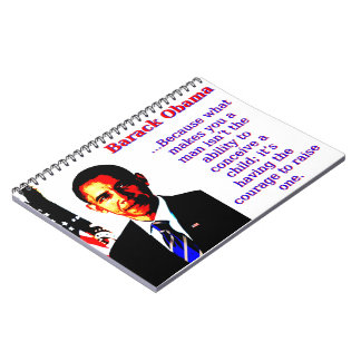 Because What Makes You A Man - Barack Obama Spiral Notebook