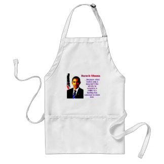 Because What Makes You A Man - Barack Obama Standard Apron