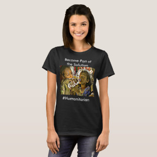 Become Part of the Solution, #Humanitarian T-Shirt