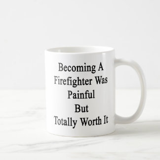 Becoming A Firefighter Was Painful But Totally Wor Coffee Mug