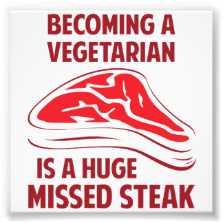 Becoming A Vegetarian Is A Huge Missed Steak Photo Print