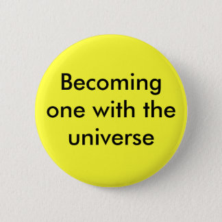 Becoming one with the universe 6 cm round badge