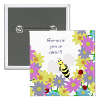 Bee-cause your so special Button