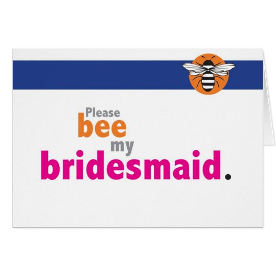 Bee my bridesmaid card
