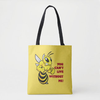 Bee - You Can't Live Without Me! Tote Bag