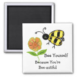 Bee Yourself - You're Bee-autiful Square Magnet