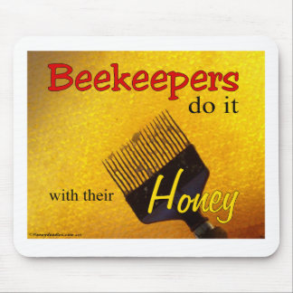 Beekeepers do it with their Honey - Mousepad
