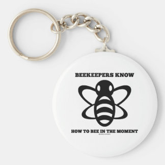 Beekeepers Know How To Bee In The Moment (Bee) Basic Round Button Key Ring