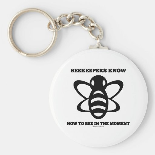 Beekeepers Know How To Bee In The Moment (Bee) Key Chains