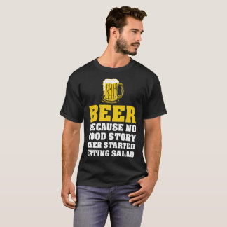Beer Because No Good Story Ever Started Eating Sal T-Shirt