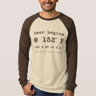 Beer Begins at 152 Degrees Fahrenheit T Shirt
