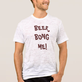 BEER BONG ME! T-shirt