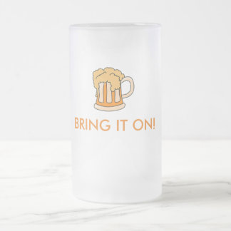 Beer-Bring it On! Frosted Glass Beer Mug