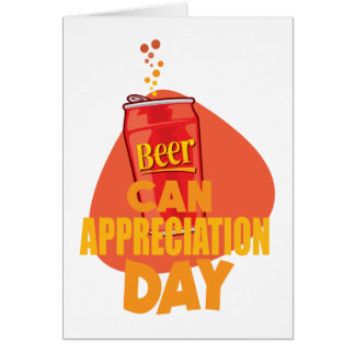 Beer Can Appreciation Day - Appreciation Day Card
