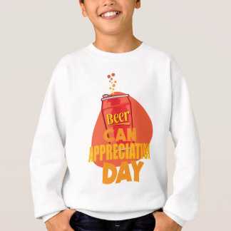 Beer Can Appreciation Day - Appreciation Day Sweatshirt