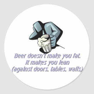 Beer Doesn't Make You Fat Classic Round Sticker