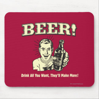 Beer: Drink All Want They'll Make Mousepad